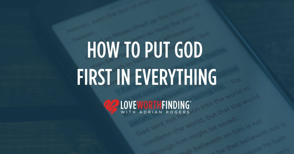 How To Put God First In Everything   Love Worth Finding