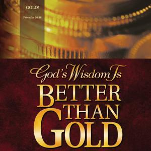 God's Wisdom Is Better Than Gold