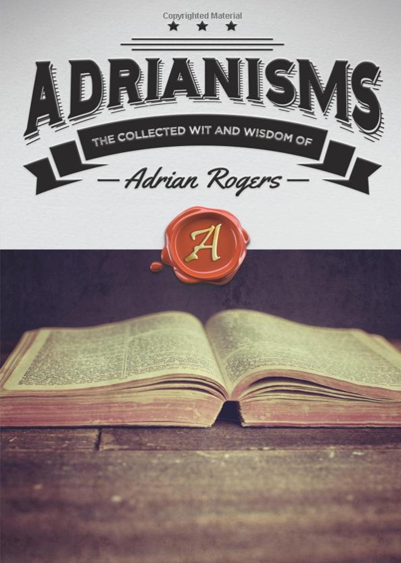 Adrianisms: The Collected Wit & Wisdom Of Adrian Rogers (B126)