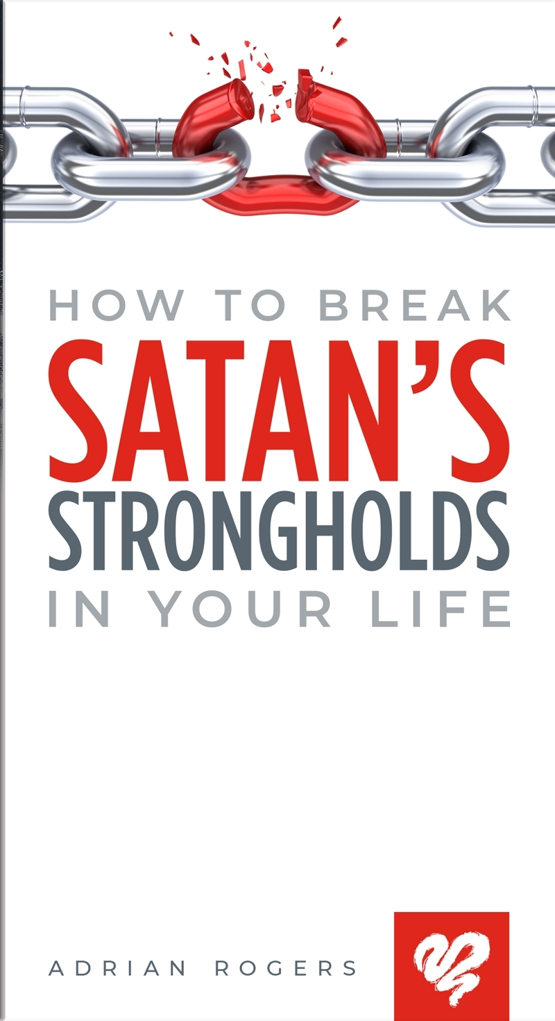 How to Break Satan's Strongholds in Your Life