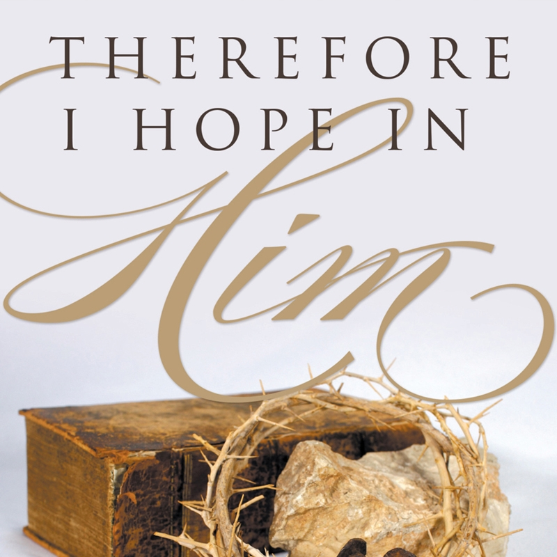 Therefore I Hope in Him by Joyce Rogers (Book)